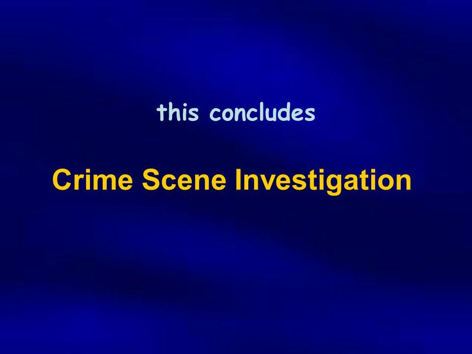 this concludes Crime Scene Investigation