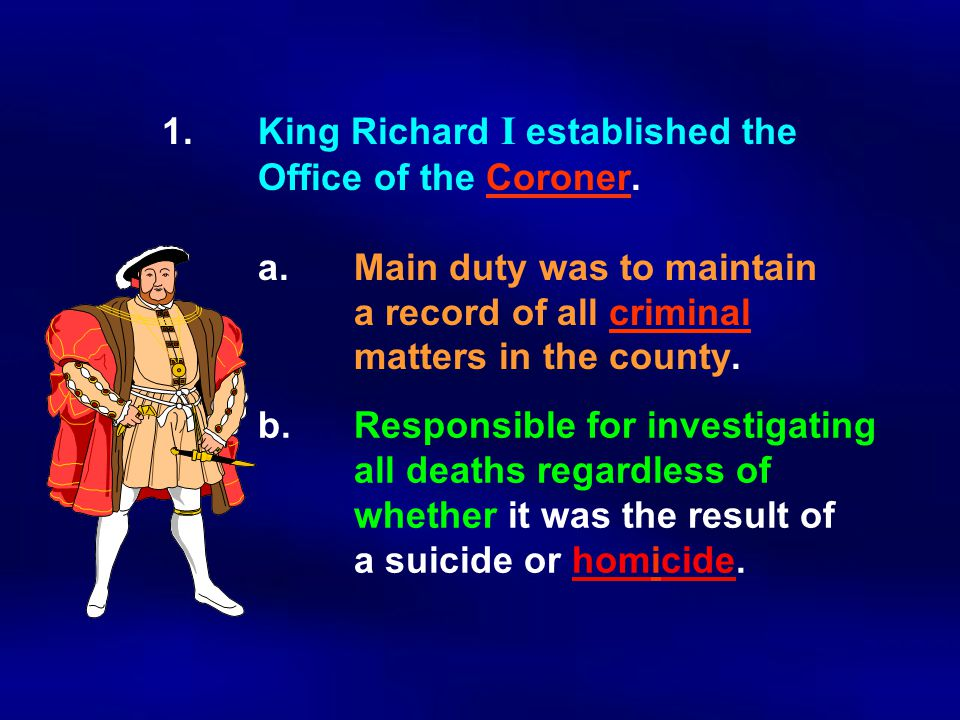 1. King Richard I established the. Office of the Coroner. a