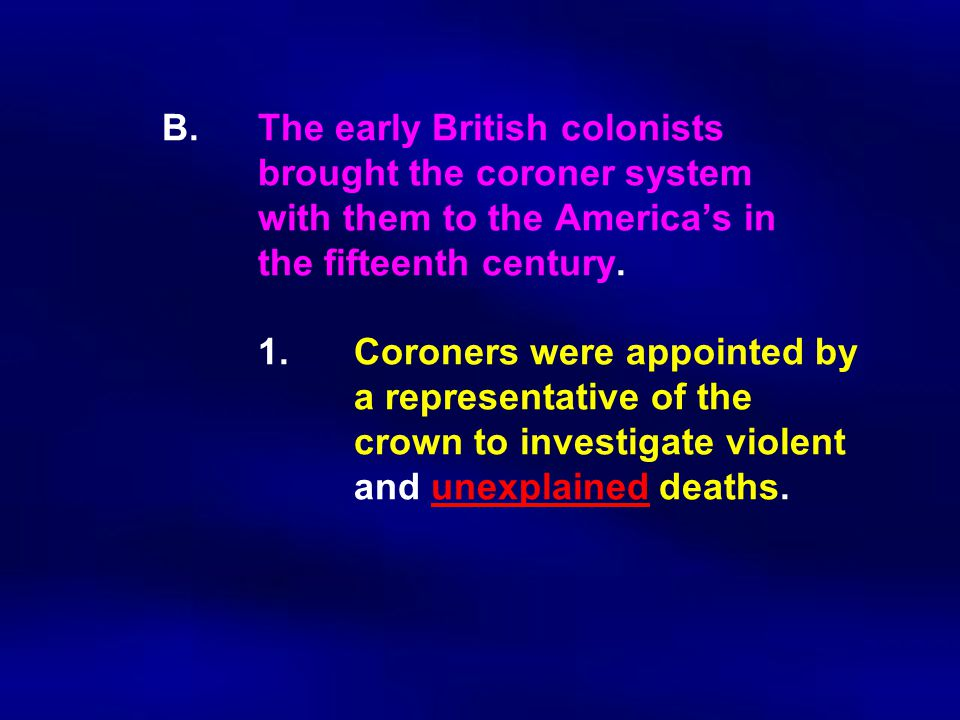 B. The early British colonists. brought the coroner system