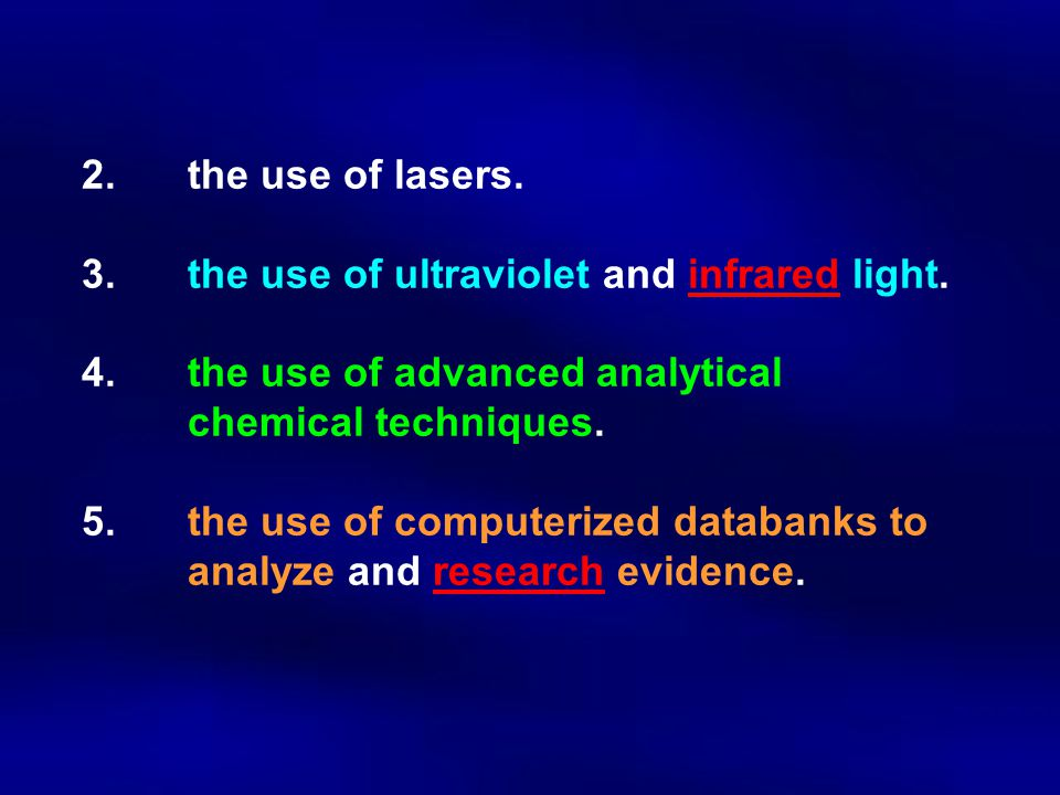 2. the use of lasers. 3. the use of ultraviolet and infrared light. 4