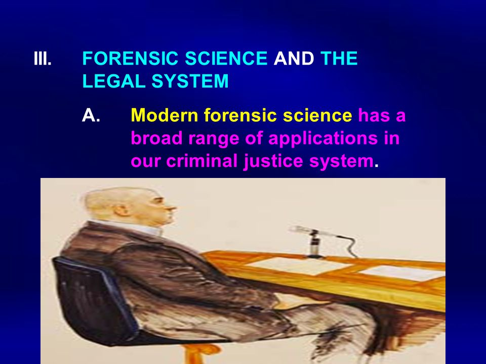 III. FORENSIC SCIENCE AND THE. LEGAL SYSTEM. A