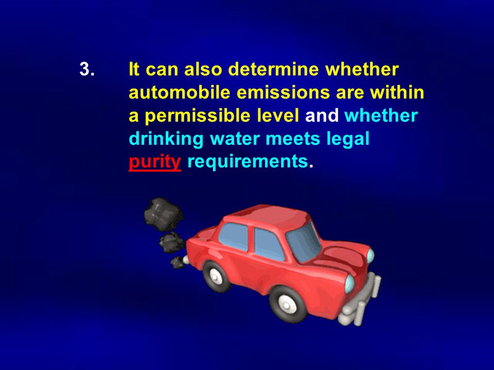 3. It can also determine whether. automobile emissions are within