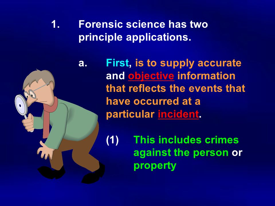 1. Forensic science has two. principle applications. a