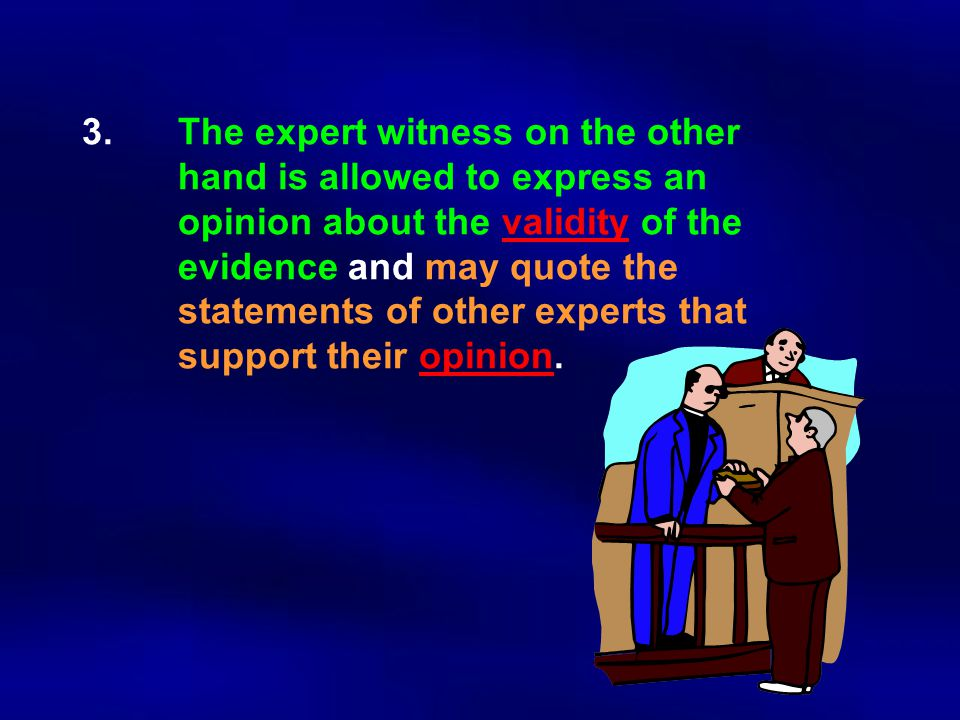 3. The expert witness on the other. hand is allowed to express an