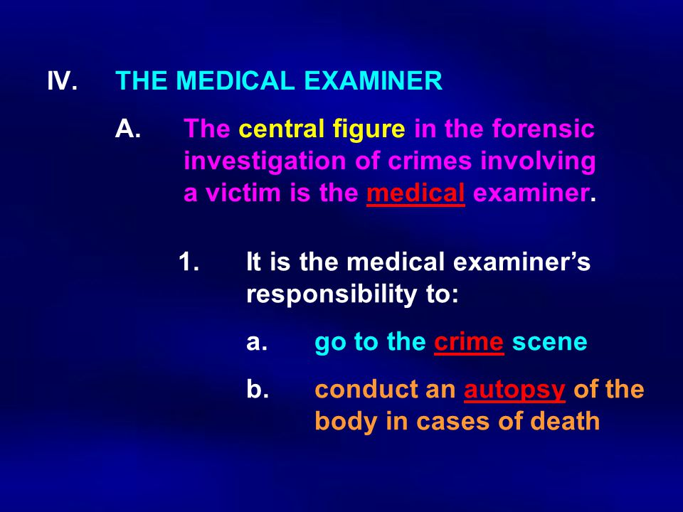 IV. THE MEDICAL EXAMINER. A. The central figure in the forensic