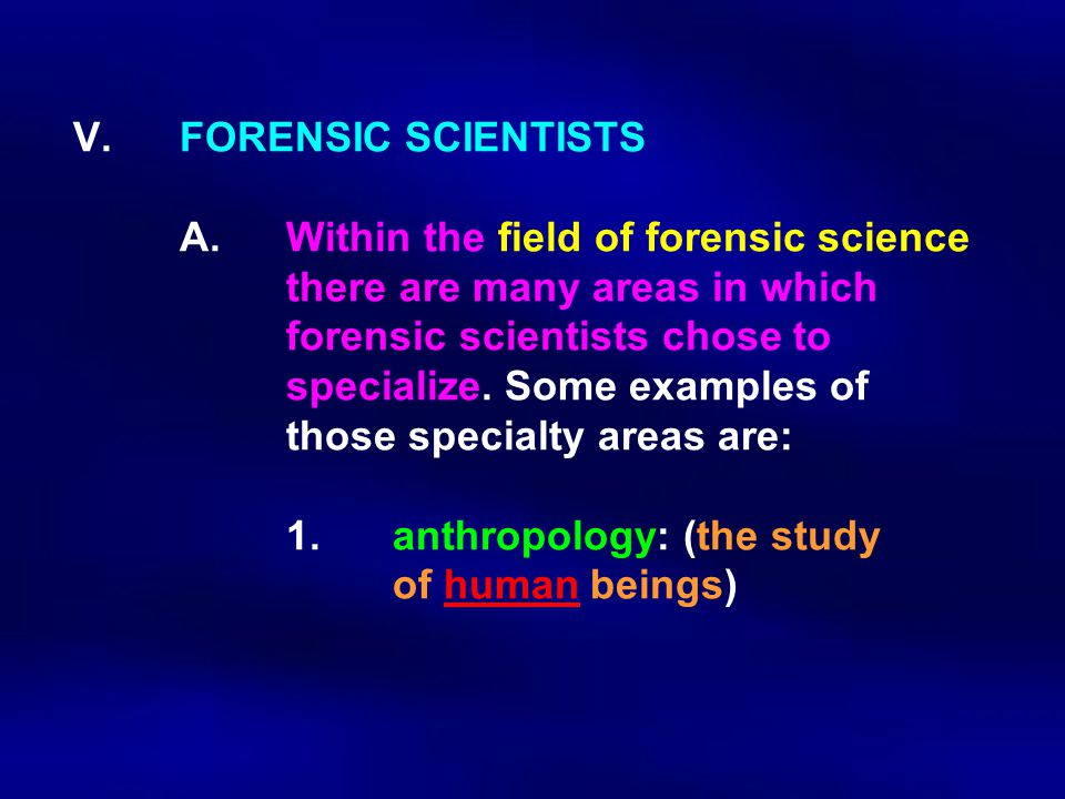 V. FORENSIC SCIENTISTS. A. Within the field of forensic science
