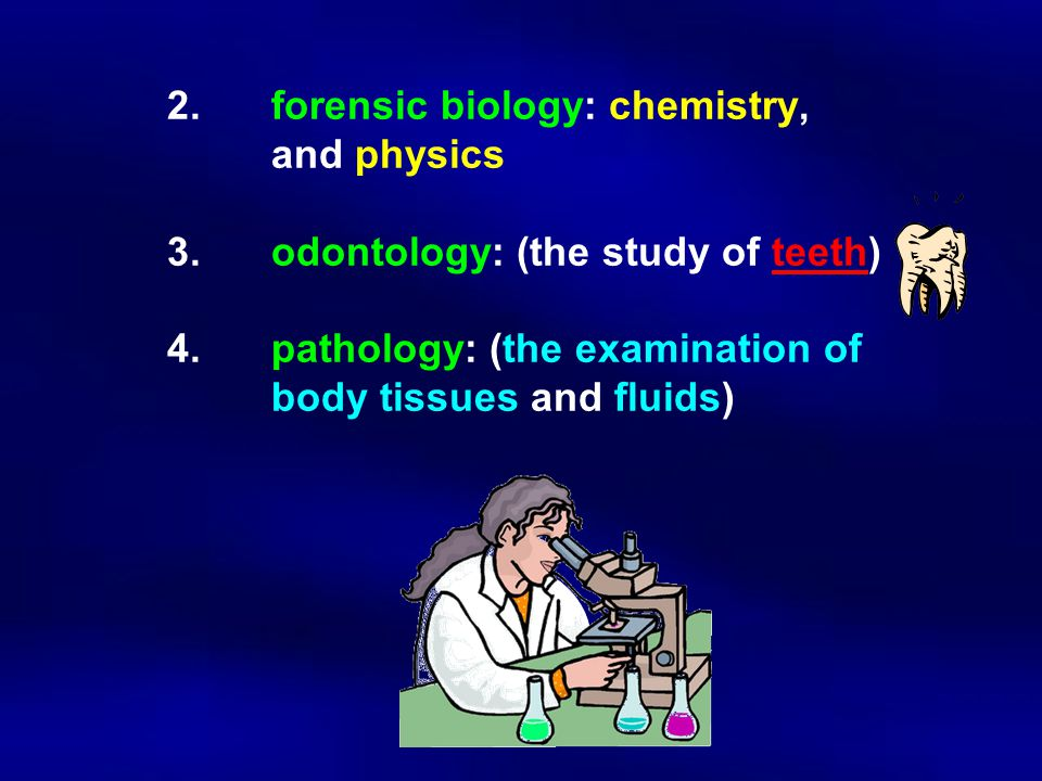 2. forensic biology: chemistry,. and physics. 3