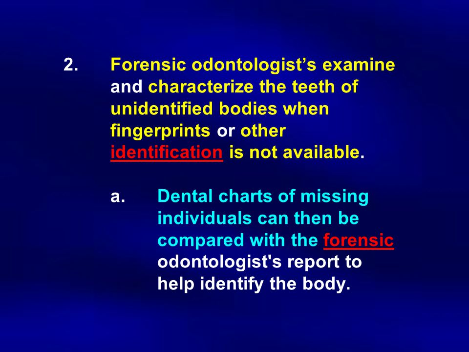 2. Forensic odontologist's examine. and characterize the teeth of