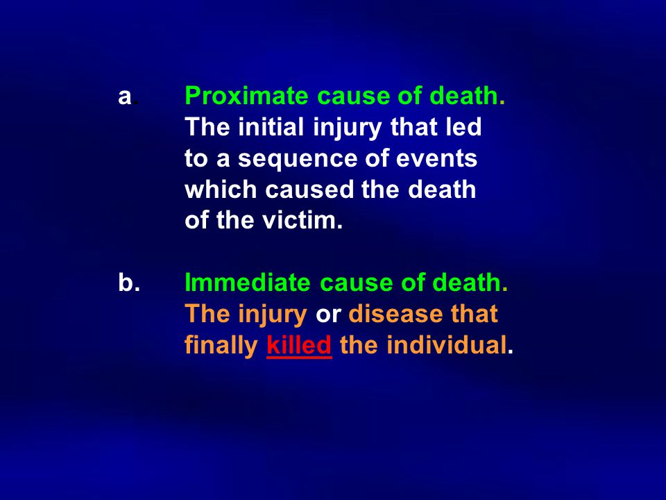 a. Proximate cause of death. The initial injury that led