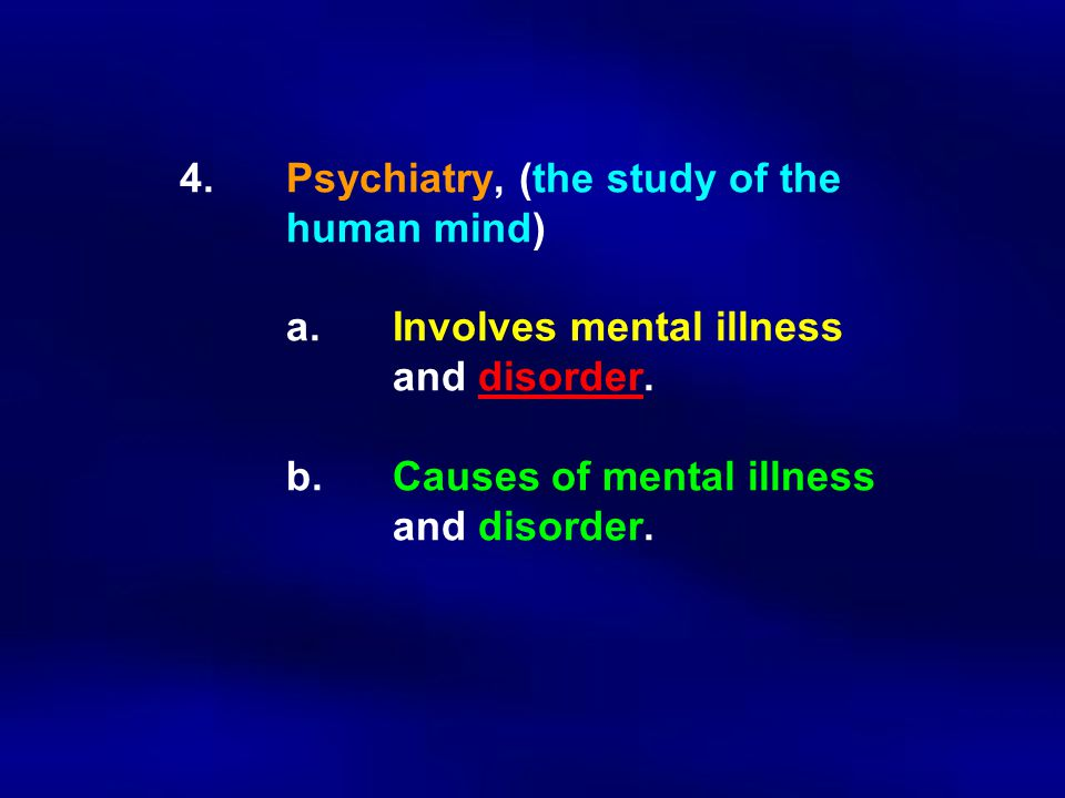 4. Psychiatry, (the study of the. human mind). a