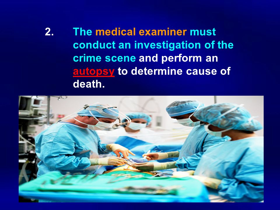 2. The medical examiner must. conduct an investigation of the