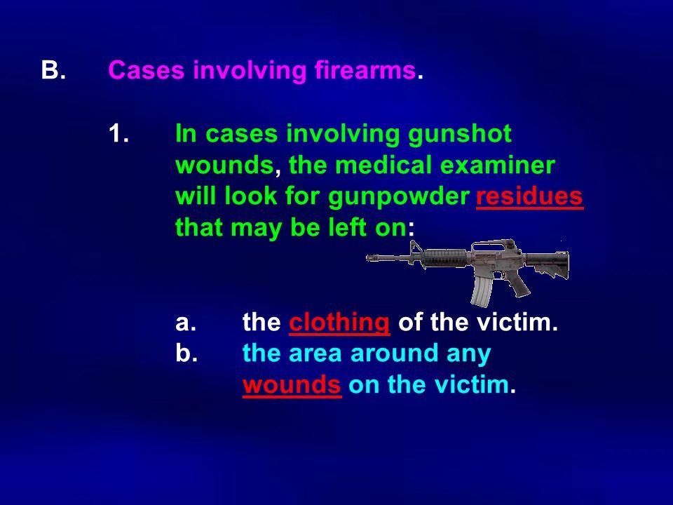 B. Cases involving firearms. 1. In cases involving gunshot