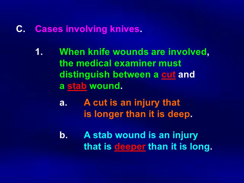C. Cases involving knives. 1. When knife wounds are involved,