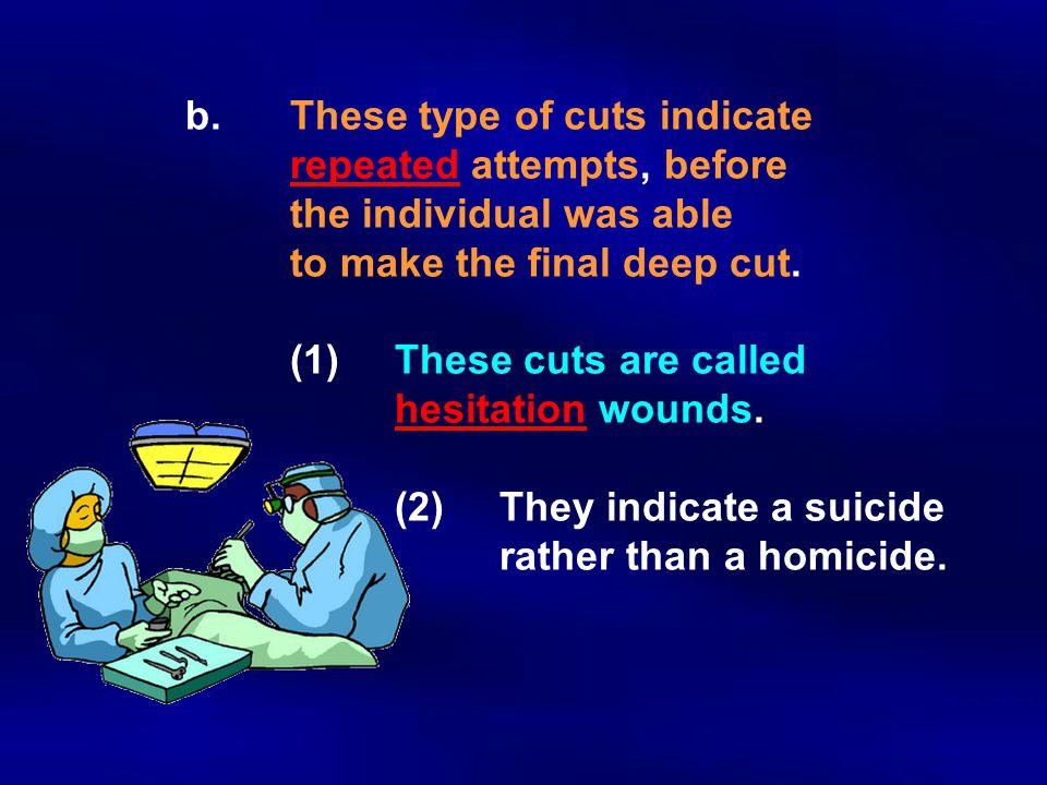 b. These type of cuts indicate. repeated attempts, before