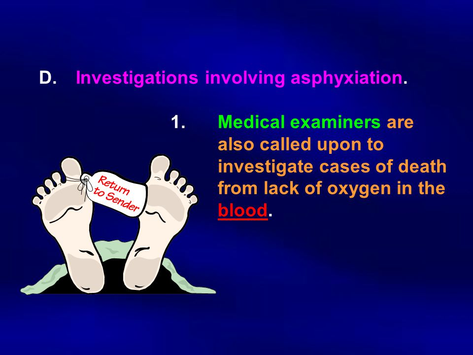 D. Investigations involving asphyxiation. 1. Medical examiners are