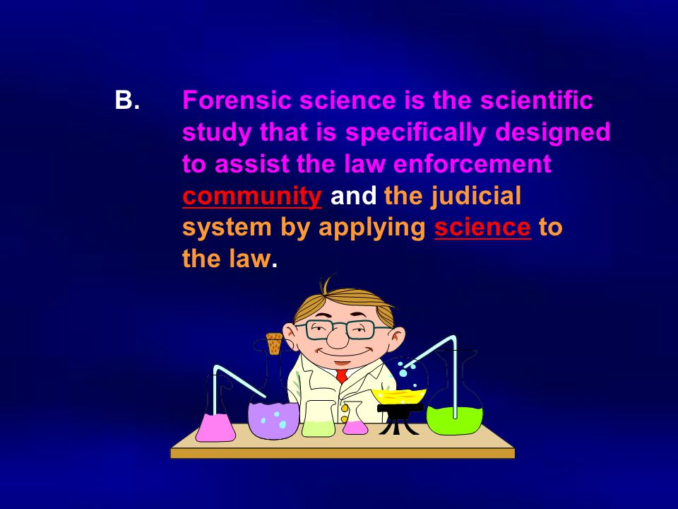 B. Forensic science is the scientific