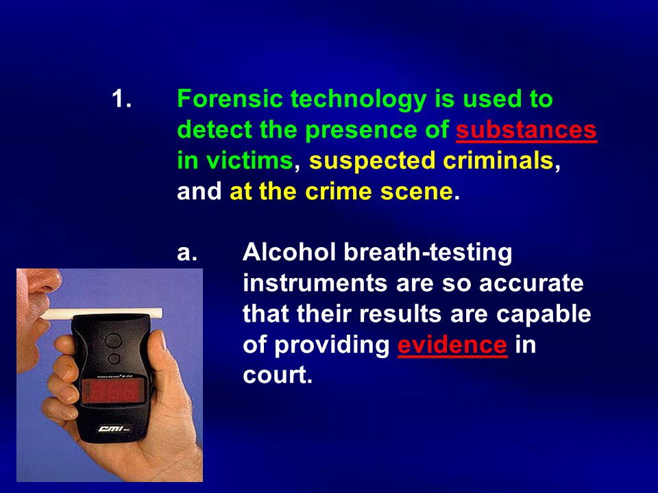 1. Forensic technology is used to. detect the presence of substances