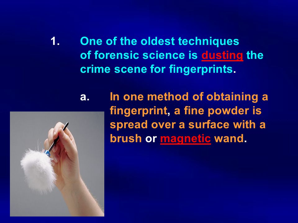 1. One of the oldest techniques. of forensic science is dusting the