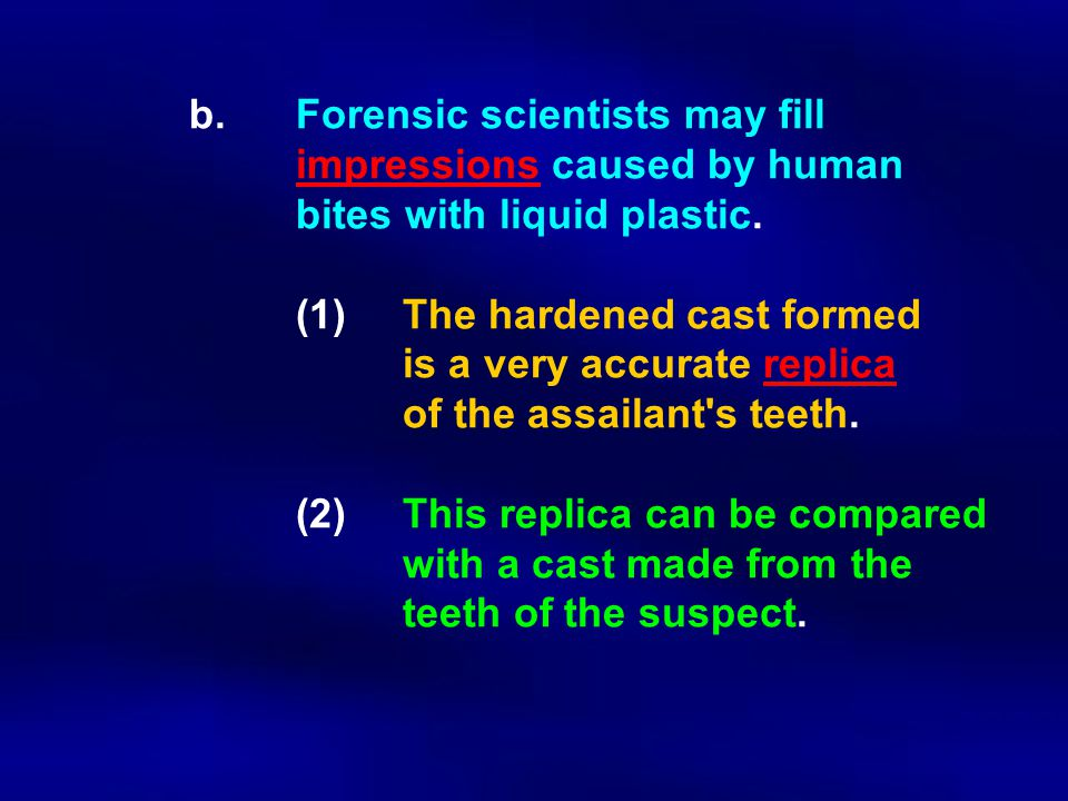 b. Forensic scientists may fill. impressions caused by human