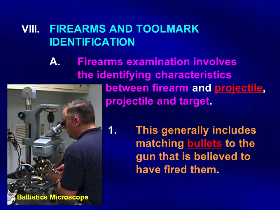 VIII. FIREARMS AND TOOLMARK. IDENTIFICATION. A