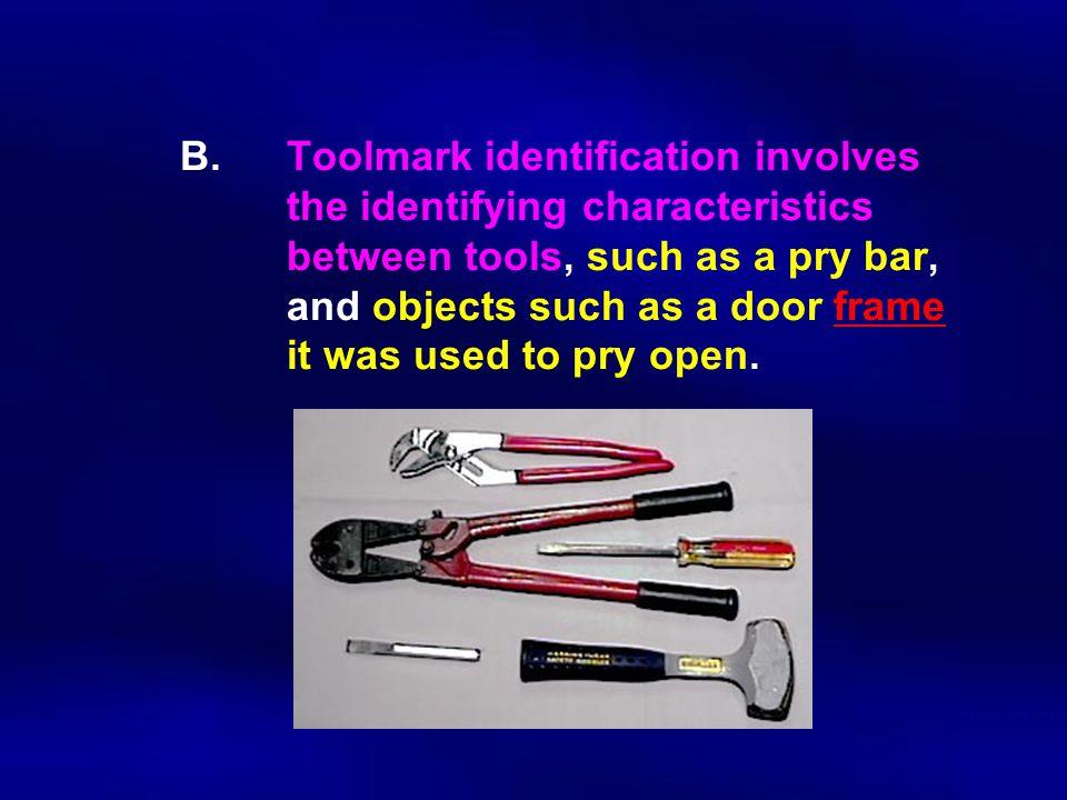 B. Toolmark identification involves. the identifying characteristics