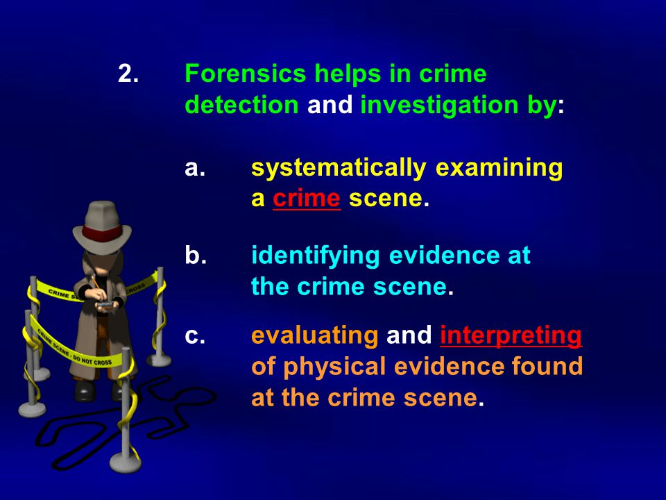 2. Forensics helps in crime. detection and investigation by:. a