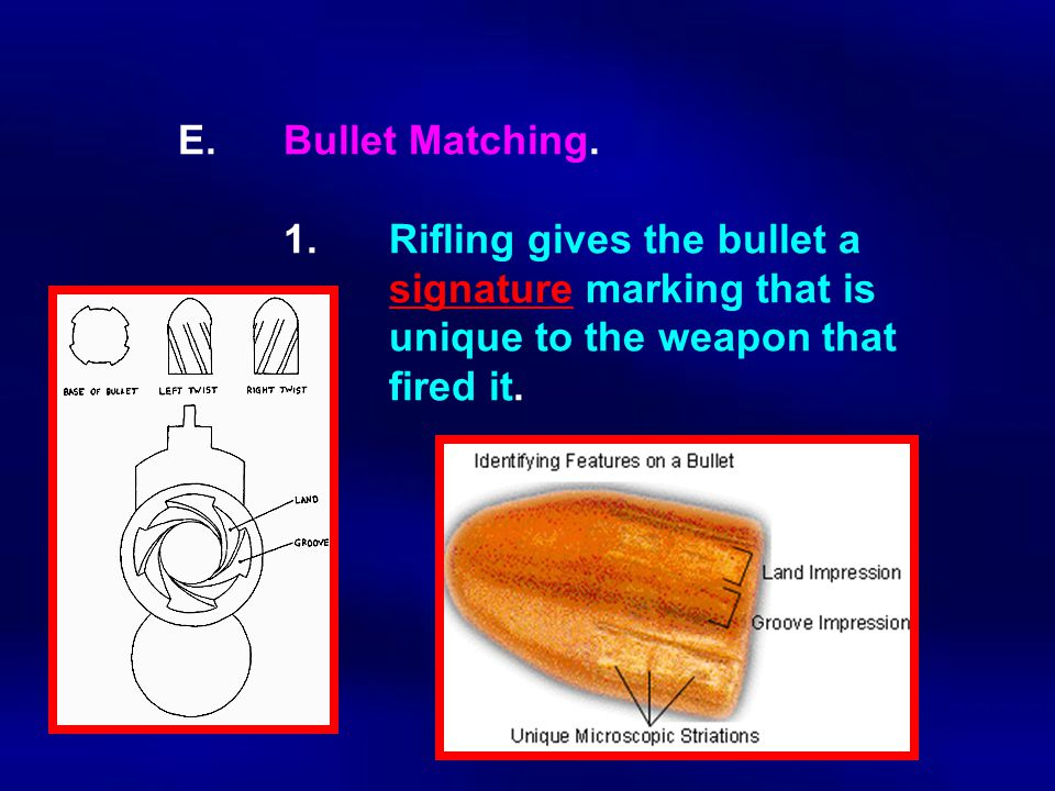 E. Bullet Matching. 1. Rifling gives the bullet a