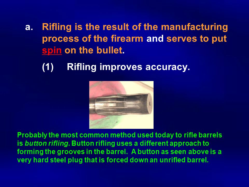a. Rifling is the result of the manufacturing