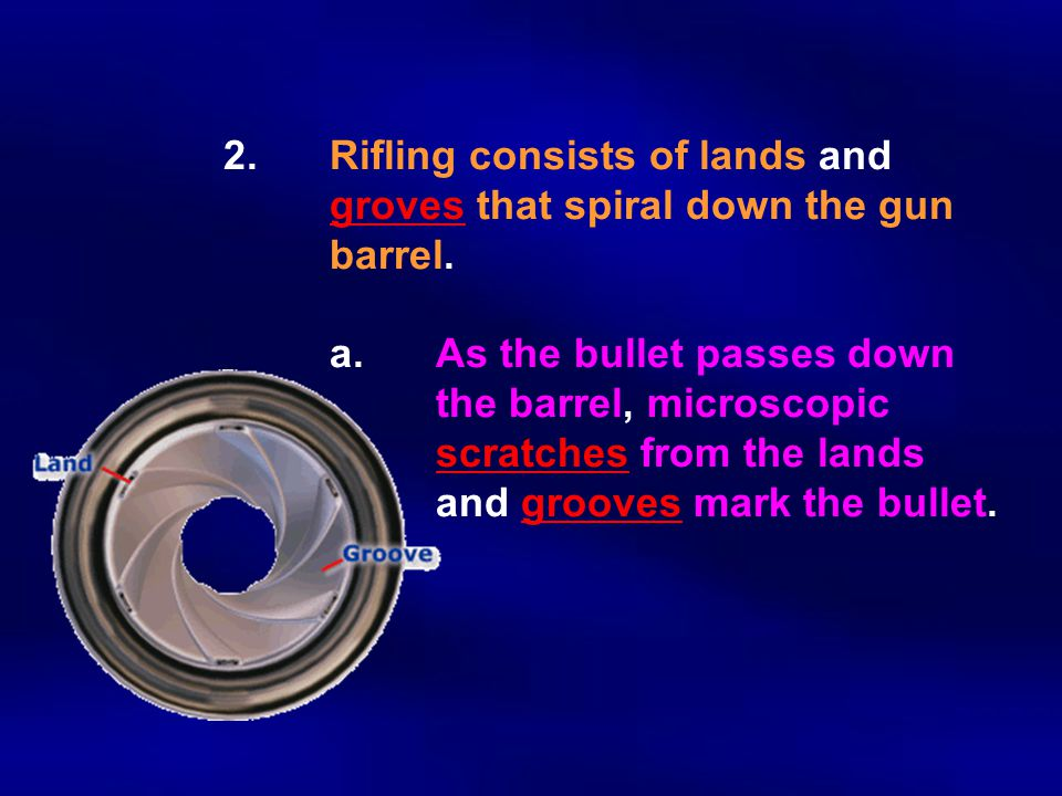2. Rifling consists of lands and. groves that spiral down the gun