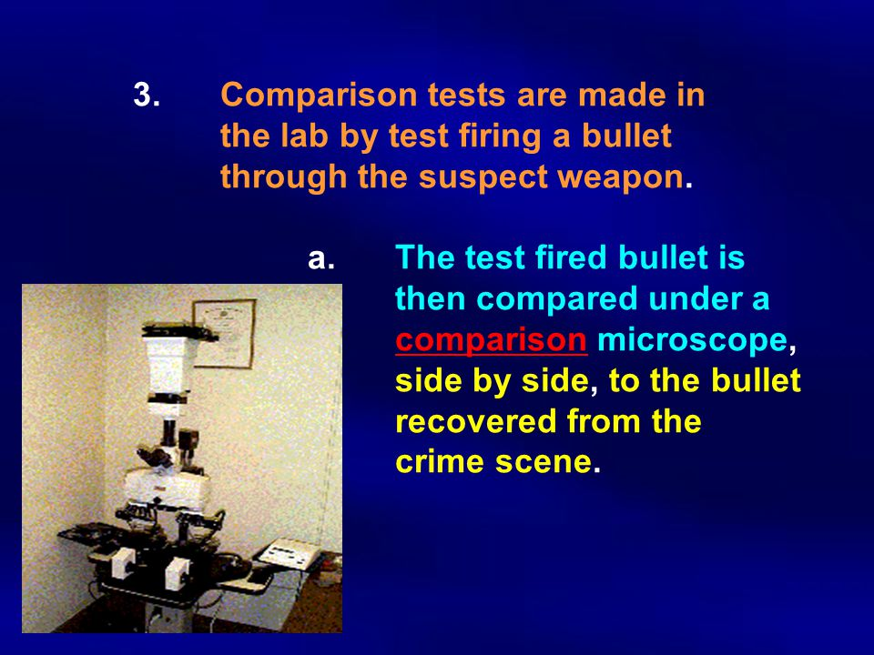 3. Comparison tests are made in. the lab by test firing a bullet