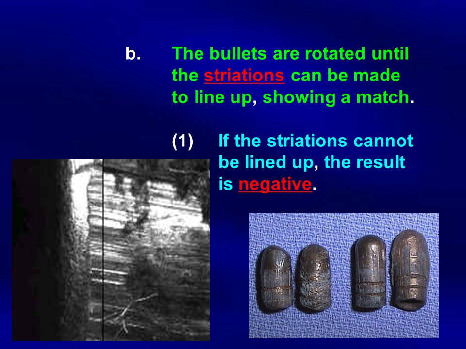 b. The bullets are rotated until. the striations can be made