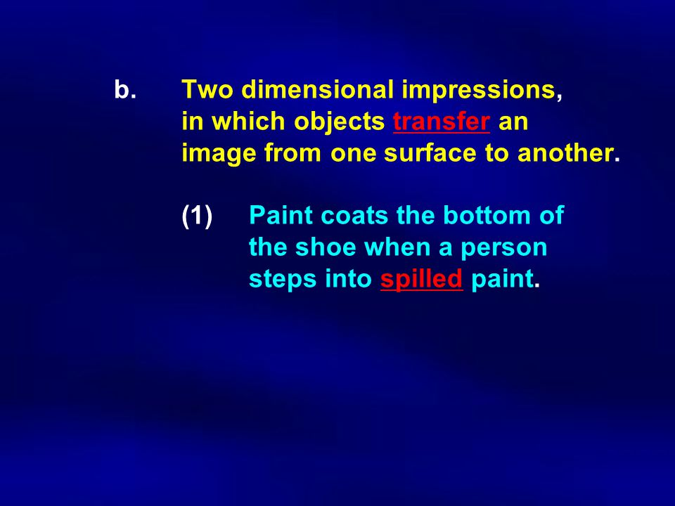 b. Two dimensional impressions,. in which objects transfer an