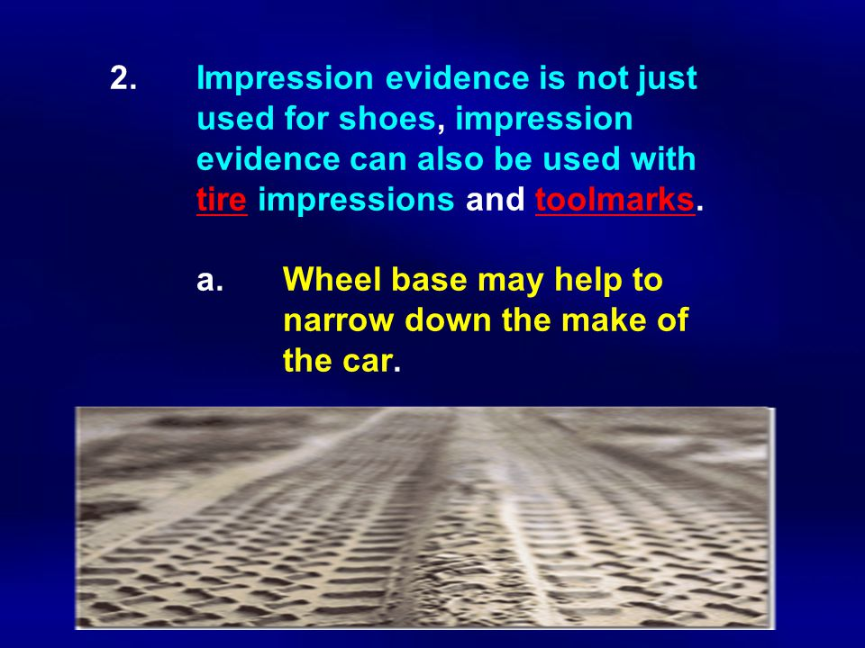 2. Impression evidence is not just. used for shoes, impression