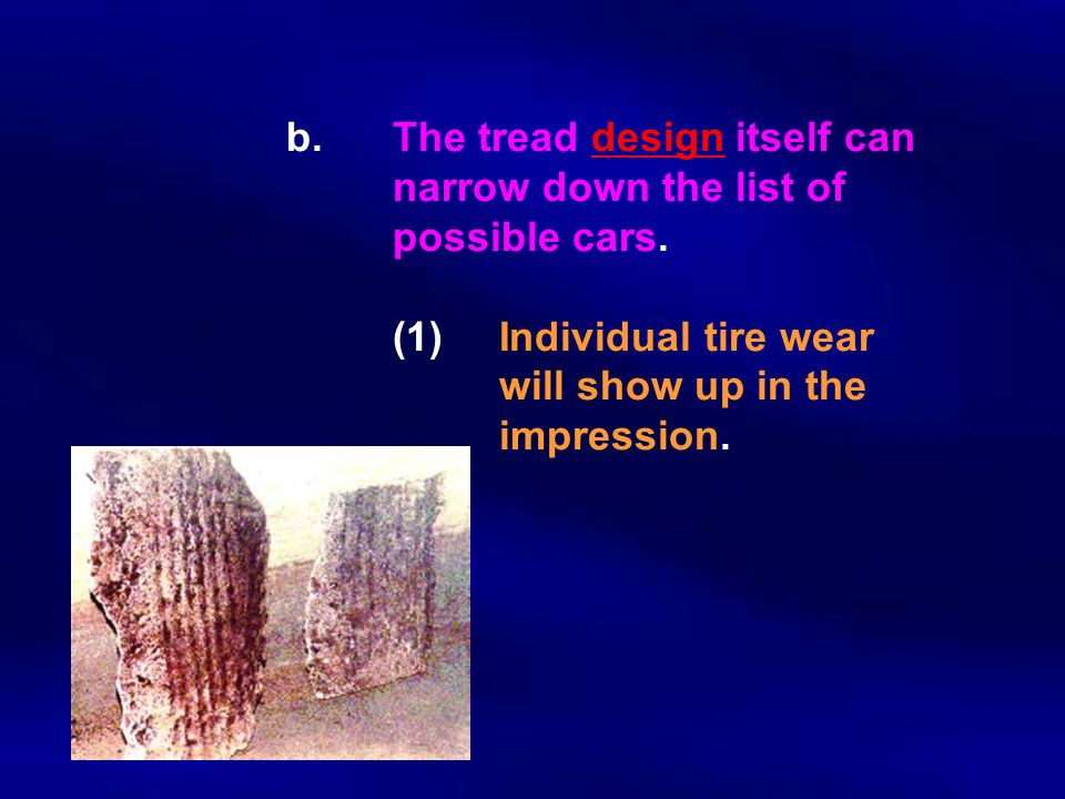 b. The tread design itself can. narrow down the list of. possible cars