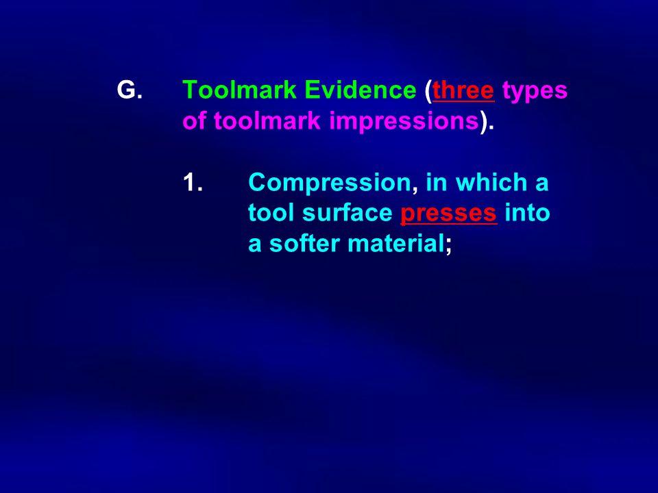 G. Toolmark Evidence (three types. of toolmark impressions). 1