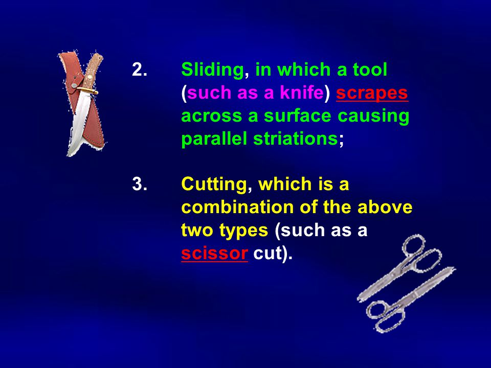 2. Sliding, in which a tool. (such as a knife) scrapes