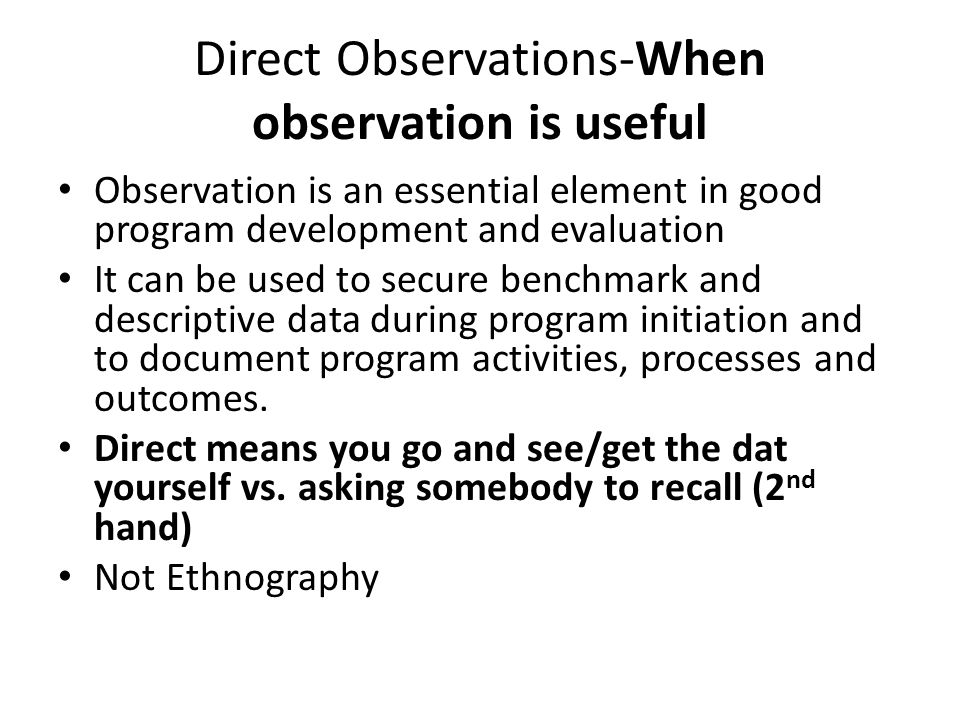 Direct Observations-When observation is useful
