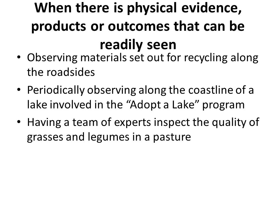 When there is physical evidence, products or outcomes that can be readily seen