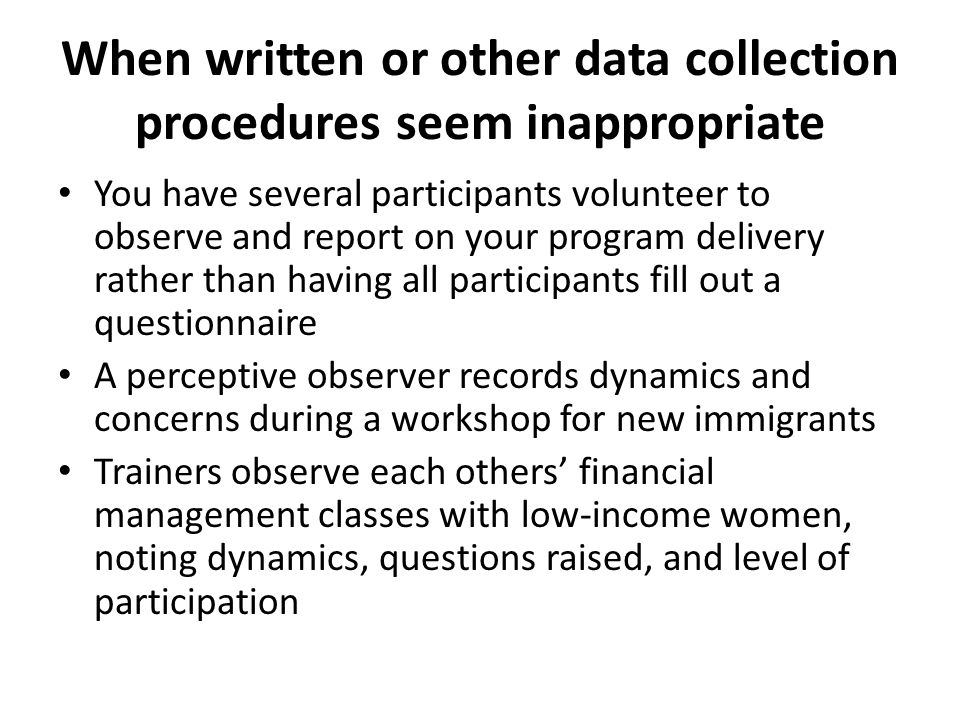 When written or other data collection procedures seem inappropriate