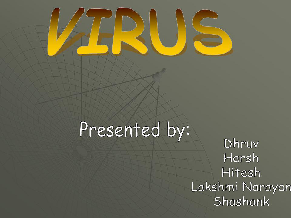 VIRUS Presented by: Dhruv Harsh Hitesh Lakshmi Narayan Shashank