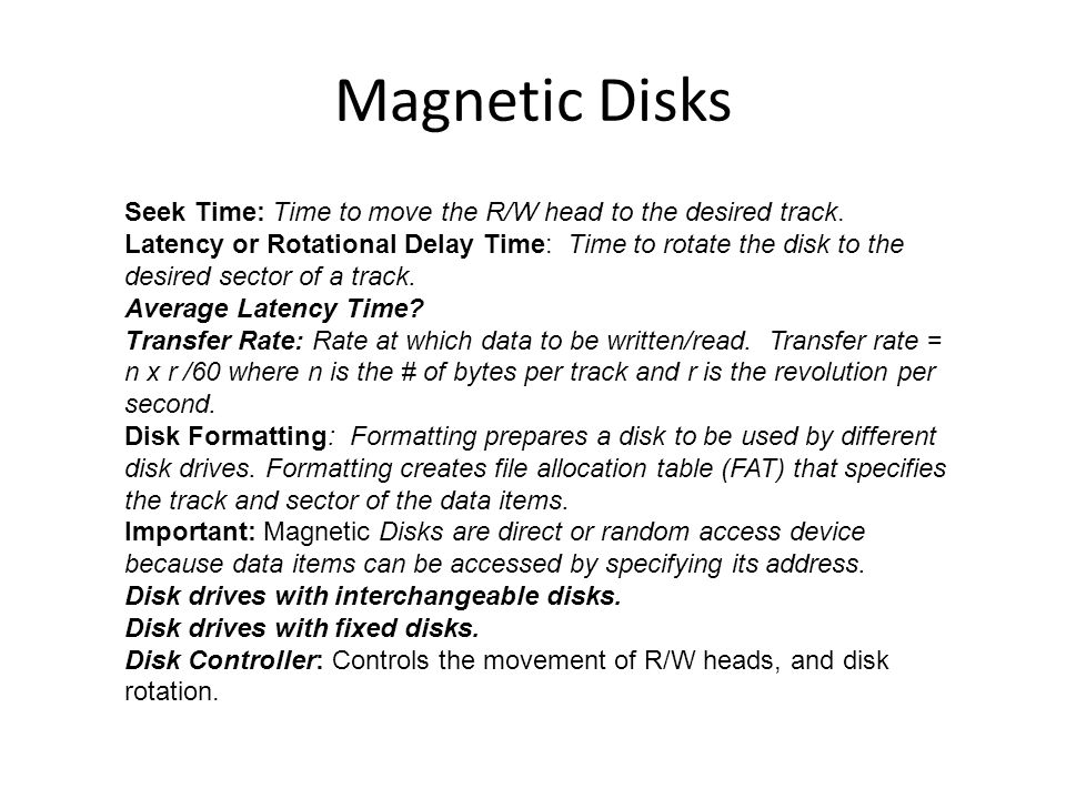 Magnetic Disks Seek Time: Time to move the R/W head to the desired track.