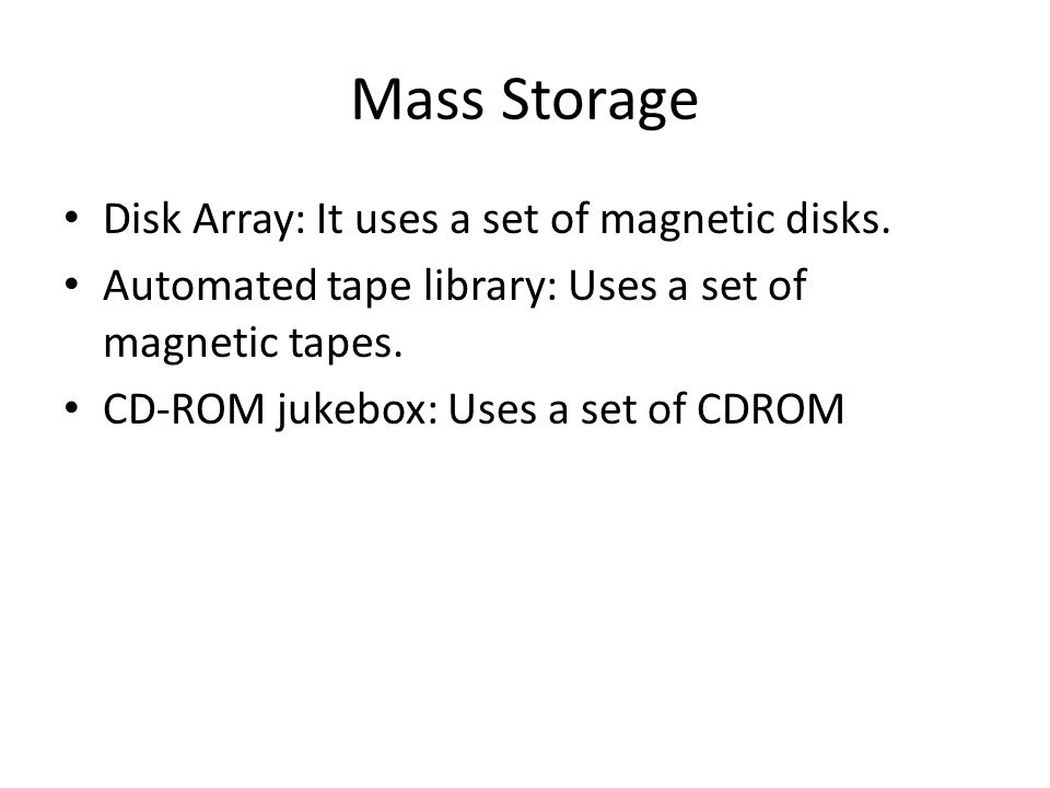 Mass Storage Disk Array: It uses a set of magnetic disks.