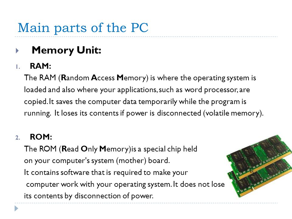 Main parts of the PC Memory Unit: RAM: