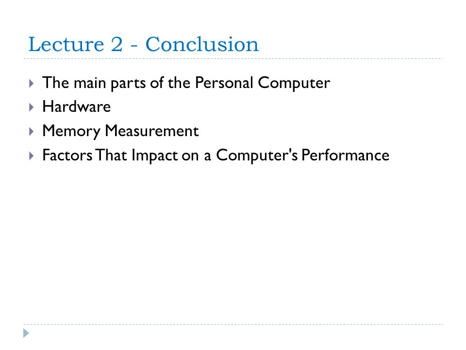 Lecture 2 - Conclusion The main parts of the Personal Computer