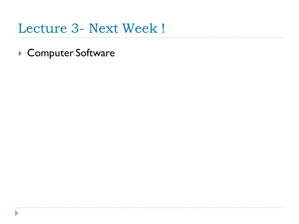 Lecture 3- Next Week ! Computer Software