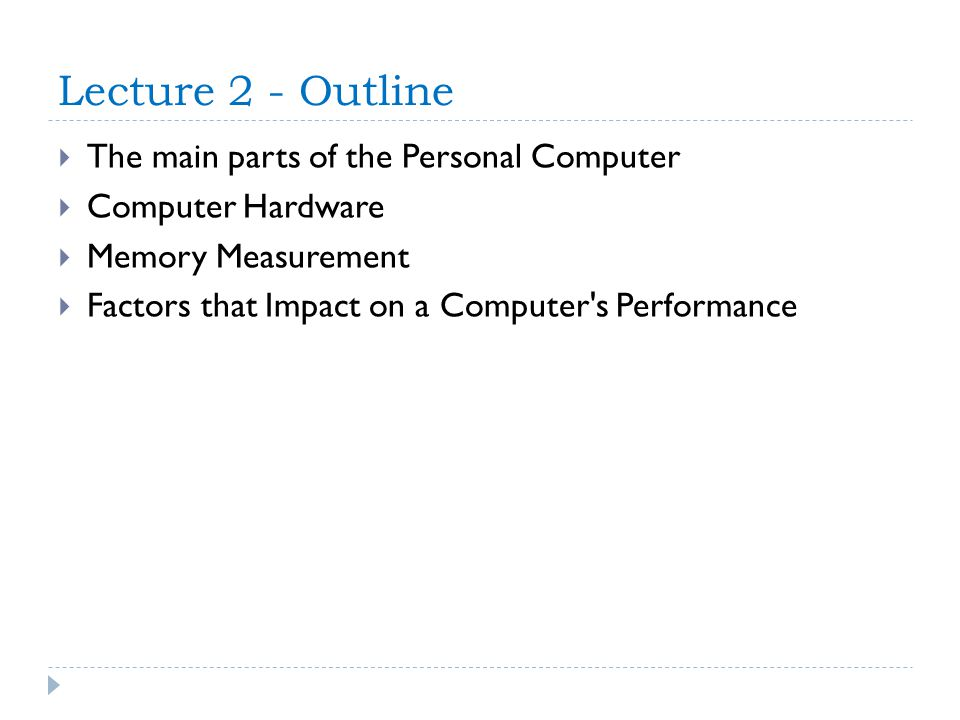 Lecture 2 - Outline The main parts of the Personal Computer