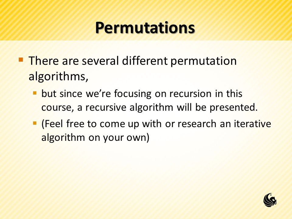 Permutations There are several different permutation algorithms,