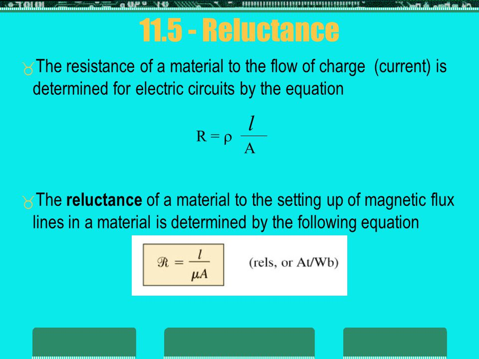 11.5 - Reluctance The resistance of a material to the flow of charge (current) is determined for electric circuits by the equation.