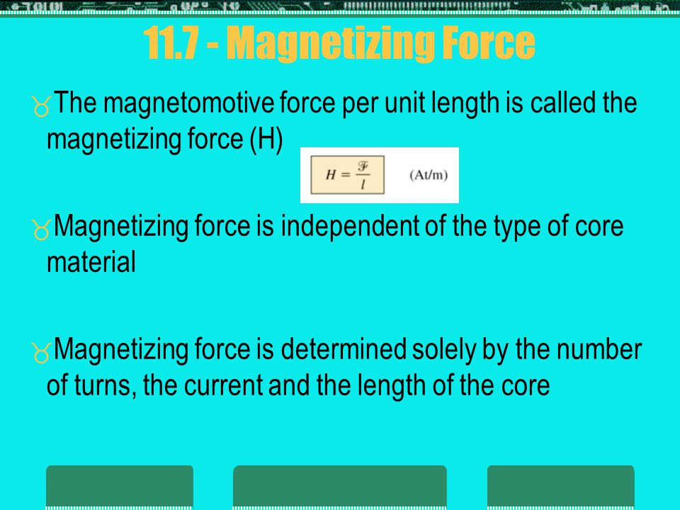 11.7 - Magnetizing Force The magnetomotive force per unit length is called the magnetizing force (H)
