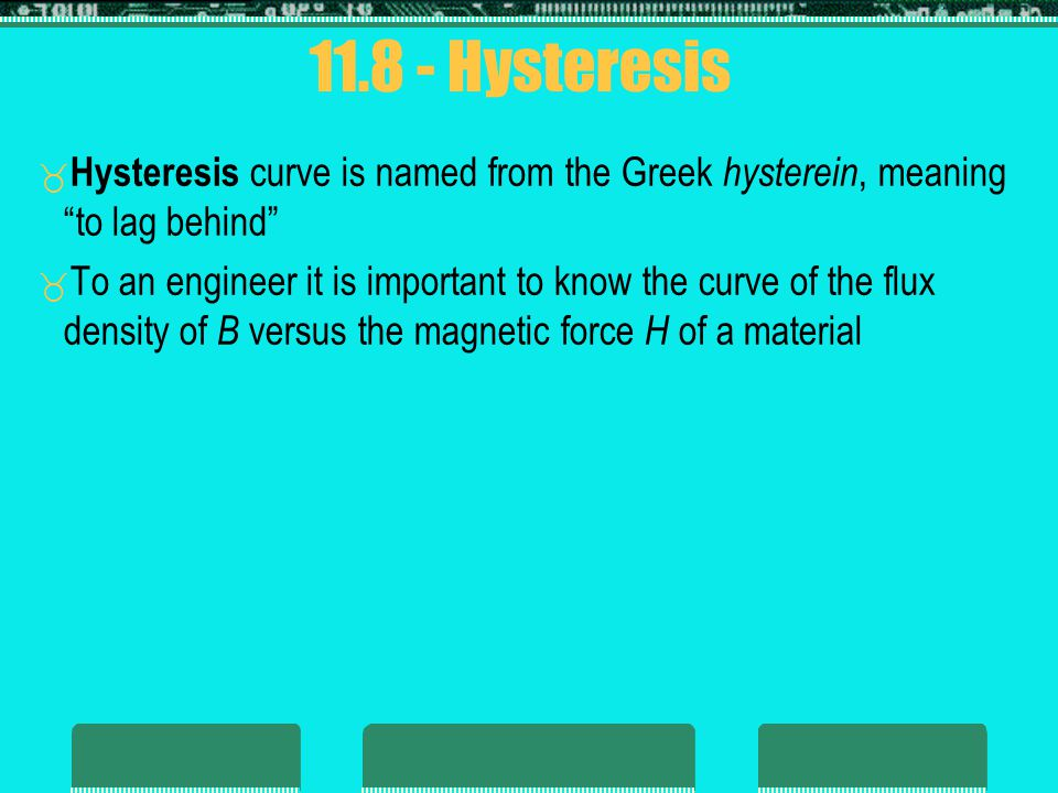 Hysteresis Hysteresis curve is named from the Greek hysterein, meaning to lag behind